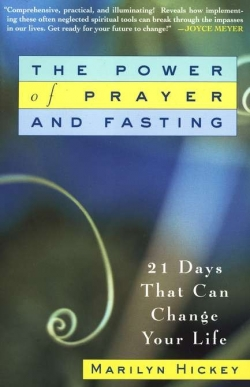 The Power of Prayer and Fasting By: Marilyn Hickey