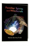 Familiar Spirits and Witchcraft by Dr. Hilton Sutton