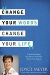 Change Your Words, Change Your Life: Understanding the Power of Every Word You Speak by Joyce Meyer