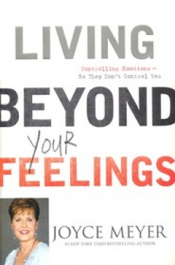 Living Beyond Your Feelings: Controlling Emotions--So They Don't Control You by Joyce Meyer