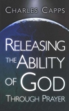 Releasing the Ability of God Through Prayer By: Charles Capps