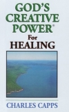 God's Creative Power for Healing By: Charles Capps
