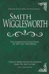 mith Wigglesworth: The Complete Collection of His Life Teachings By: Smith Wigglesworth