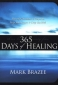 365 Days of Healing: Powerful Devotions and Prayers to Help You Recover and Keep You Well By: Mark Brazee
