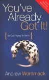 You've Already Got It! (So Quit Trying to Get It) By: Andrew Wommack