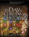 This Day in Christian History By: Kenneth Curtis, Dan Graves