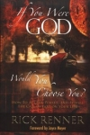 If You Were God, Would You Choose You? How to Accept, Pursue, and Fulfill the Call of God on Your Life By: Rick Renner