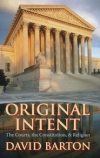 Original Intent: The Courts, the Constitution & Religion By: David Barton