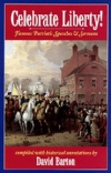 Celebrate Liberty! Famous Patriotic Speeches & Sermons By: David Barton