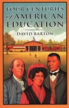 Four Centuries of American Education By: David Barton