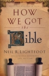 How We Got the Bible, Third Edition By: Neil R. Lightfoot
