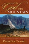God of the Mountain: The True Story Behind the Discoveries at the Real Mt. Sinai By: Penny Cox Caldwell