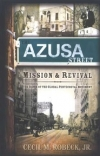 The Azusa Street Mission and Revival By: Cecil Robeck
