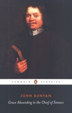 Grace Abounding to the Chief of Sinners By: John Bunyan