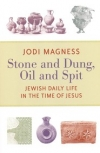 Stone and Dung, Oil and Spit: Jewish Daily Life in the Time of Jesus