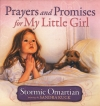 Prayers and Promises for My Little Girl By: Stormie Omartian