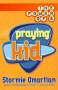 The Power of a Praying Kid By: Stormie Omartian