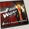Faith Works by Pastor David J. Gonzalez
