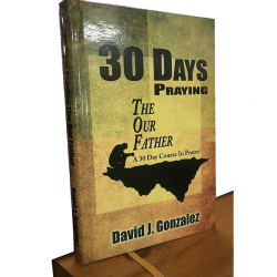 30 Days Praying The Our Father by: David J. Gonzalez