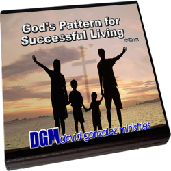 God's Pattern For Successful Living - by Pastor David J. Gonzalez