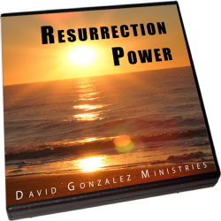 Resurrection Power by Pastor David J. Gonzalez