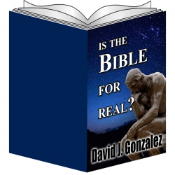 Is The Bible For Real by Pastor David J. Gonzalez