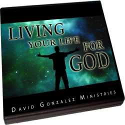 Living Your Life For God by Pastor David J. Gonzalez