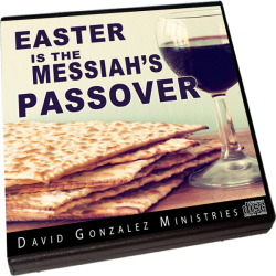 Easter Is The Messiah's Passover by Pastor David J. Gonzalez
