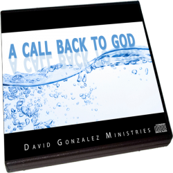 A Call Back To God by Pastor David J. Gonzalez