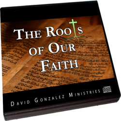 The Roots of Our Faith 2019 by Pastor David J. Gonzalez