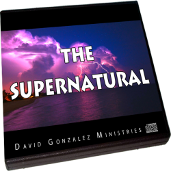 THE SUPERNATURAL by Pastor David J. Gonzalez