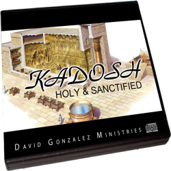 KADOSH – HOLY & SANCTIFIED by Pastor David J. Gonzalez