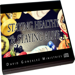 STAYING HEALTHY & STAYING ALIVE by Pastor David J. Gonzalez