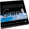 ABOUNDING GRACE by Pastor David J. Gonzalez
