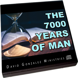 The 7,000 Years of Man by Pastor David J. Gonzalez