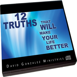 12 Truths That Will Make Your Life Better by Pastor David J. Gonzalez