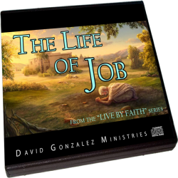 THE LIFE OF JOB from the LIVE BY FAITH series by Pastor David J. Gonzalez